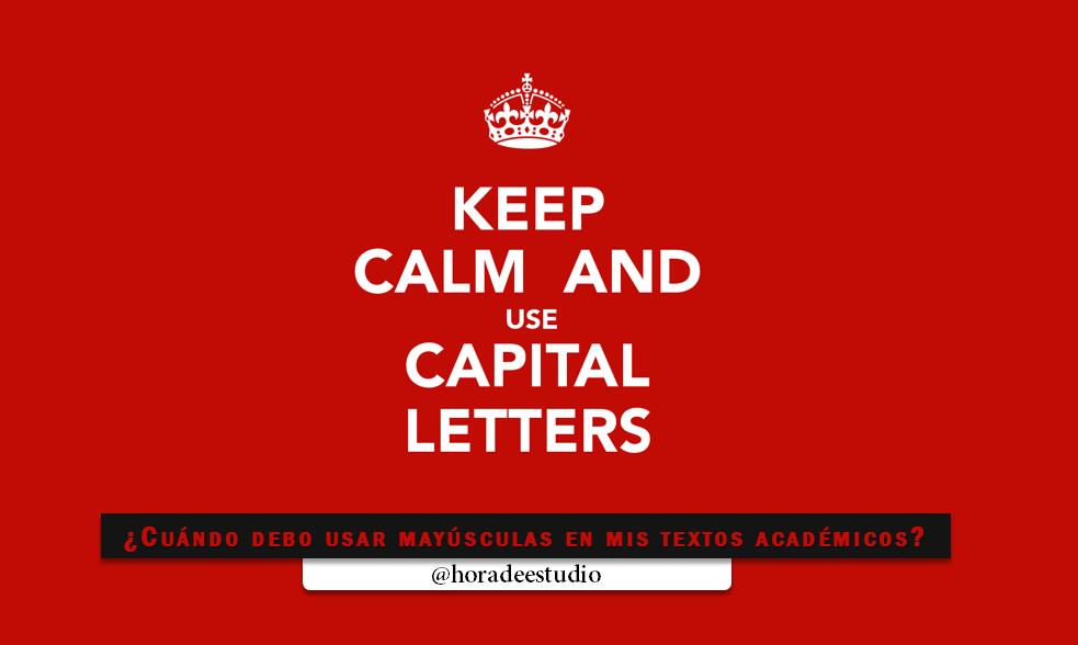 ¿Cuándo debo usar mayúsculas en mis textos académicos? : Reglas generales para el uso de mayúsculas